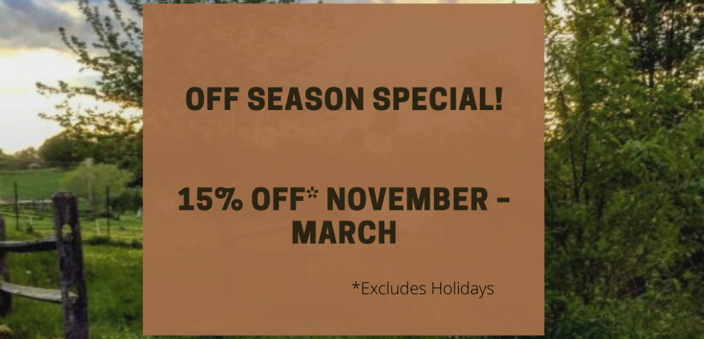 Off Season Special: 15% Off* November – March *excludes holidays